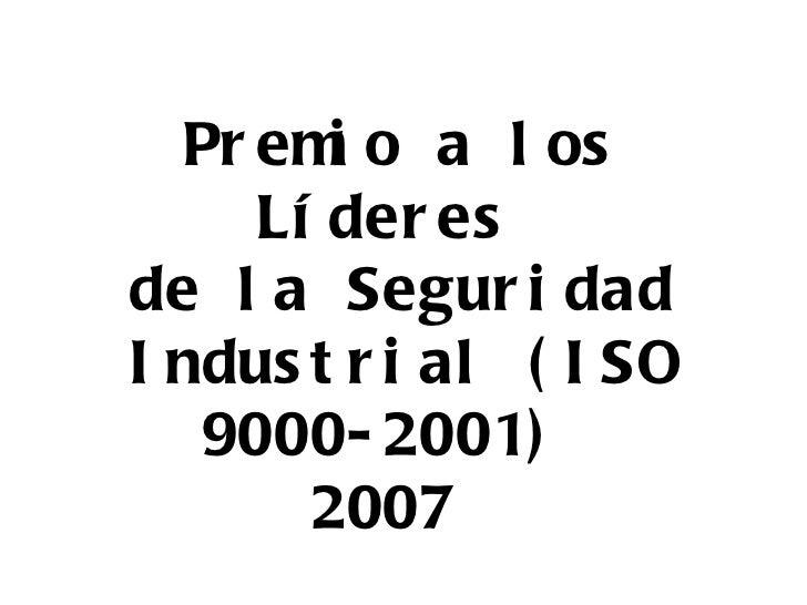 Premio a los Líderes  de la Seguridad Industrial (ISO 9000-2001)  2007