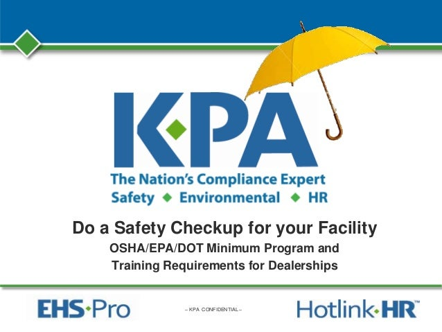 – KPA CONFIDENTIAL – Do a Safety Checkup for your Facility OSHA/EPA/DOT Minimum Program and Training Requirements for Deal...
