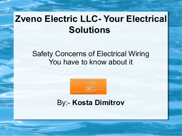 Zveno Electric LLC- Your ElectricalSolutionsSafety Concerns of Electrical WiringYou have to know about itBy:- Kosta Dimitrov