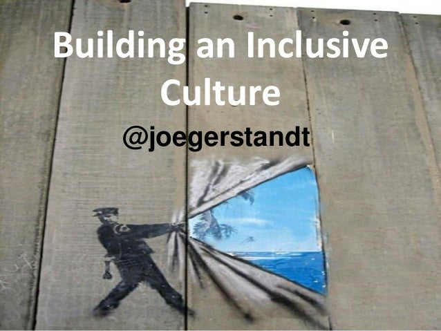 Building an Inclusive Culture @joegerstandt