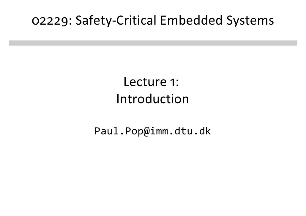 02229: Safety-Critical Embedded Systems                  Lecture 1:              Introduction            Paul.Pop@imm.dtu.dk