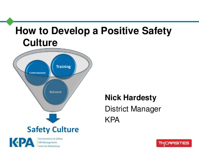 How to Develop a Positive Safety Culture Nick Hardesty District Manager KPA Safety Culture Behavior Communication Training