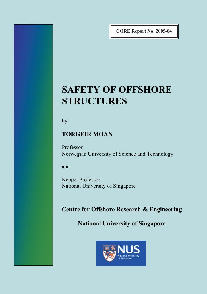 CORE Report No. 2005-04SAFETY OF OFFSHORESTRUCTURESbyTORGEIR MOANProfessorNorwegian University of Science and Technologyan...