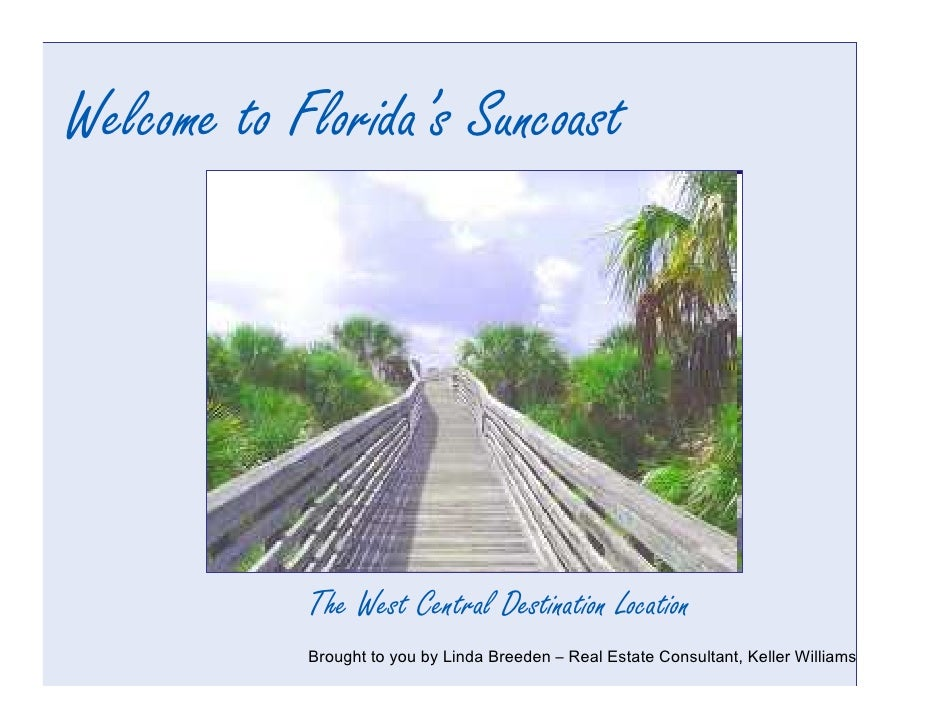 Welcome to Florida's Suncoast            The West Central Destination Location            Brought to you by Linda Breeden ...