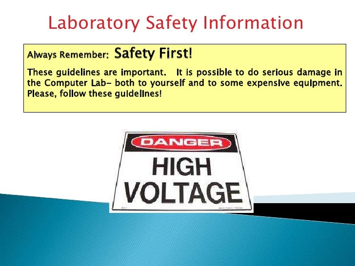 Laboratory Safety Information<br />Always Remember:  Safety First!<br />These guidelines are important.   It is possible t...