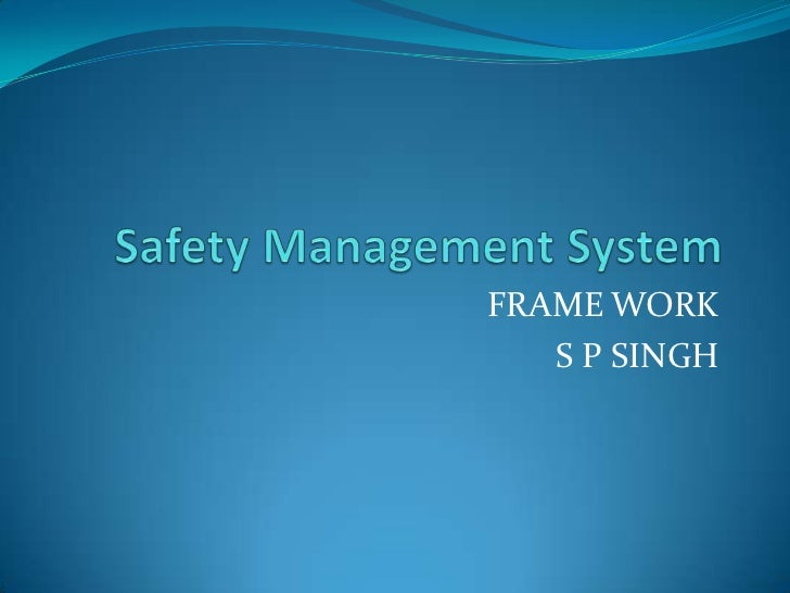 Safety Management System<br />FRAMEWORK<br />S P SINGH<br />