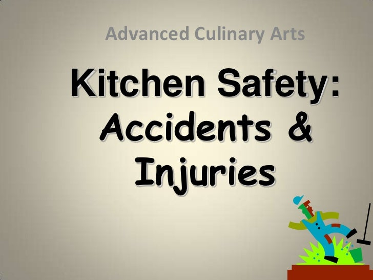 Advanced Culinary ArtsKitchen Safety: Accidents &    Injuries