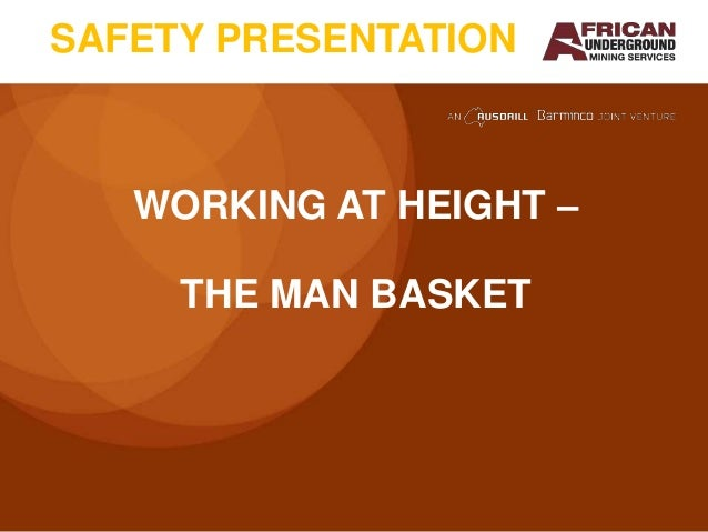SAFETY PRESENTATION   WORKING AT HEIGHT –     THE MAN BASKET