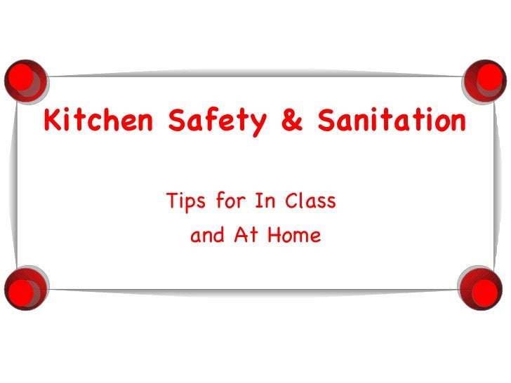 Kitchen Safety & Sanitation Tips for In Class  and At Home