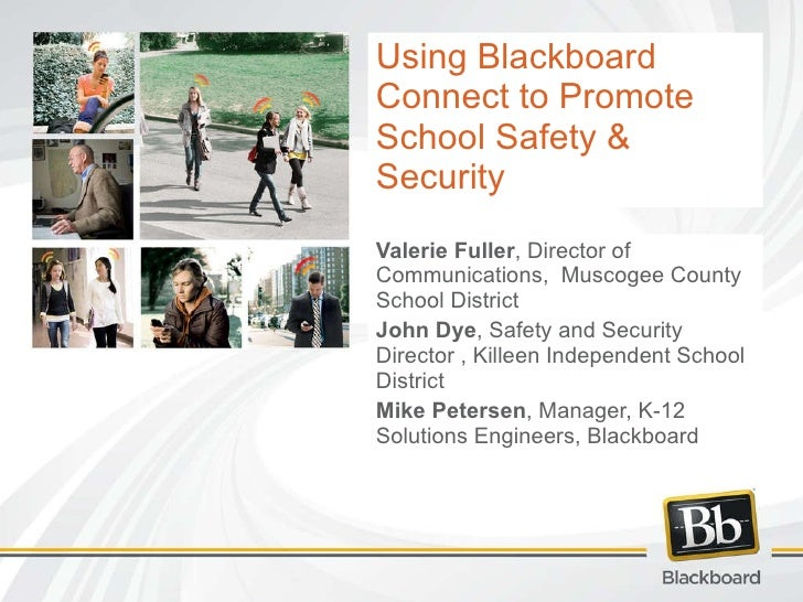 Using Blackboard Connect to Promote School Safety & Security Valerie Fuller , Director of Communications,  Muscogee County...