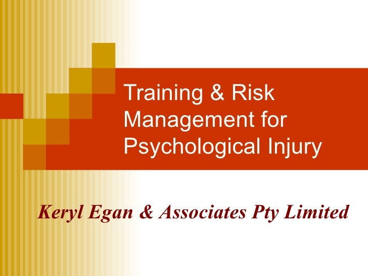 Training & Risk Management for Psychological Injury Keryl Egan & Associates Pty Limited