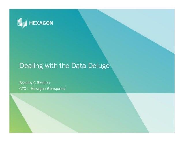 1 Dealing with the Data Deluge Bradley C Skelton CTO – Hexagon Geospatial