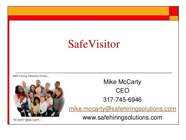 SafeVisitor  Mike McCarty CEO 317-745-6946 mike.mccarty@safehiringsolutions.com www.safehiringsolutions.com