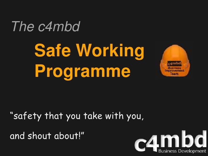 """The c4mbd<br />Safe Working Programme<br />""""safety that you take with you,<br />and shout about!""""<br />"""
