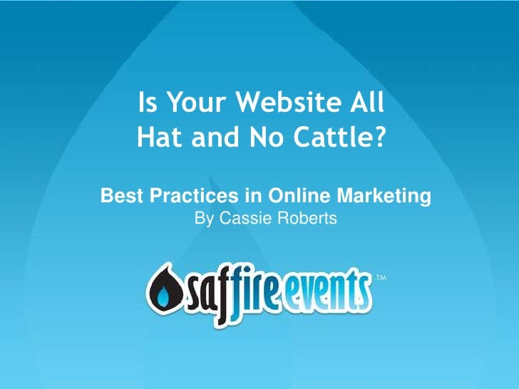 Is Your Website All Hat and No Cattle?<br />Best Practices in Online Marketing<br />By Cassie Roberts<br />