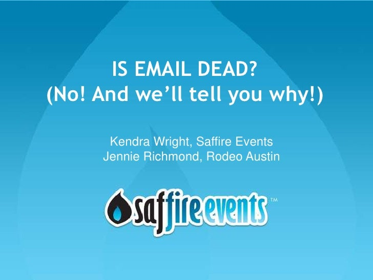IS EMAIL DEAD?(No! And we'll tell you why!)      Kendra Wright, Saffire Events     Jennie Richmond, Rodeo Austin