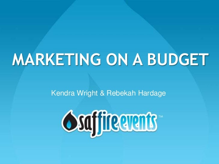 MARKETING ON A BUDGET    Kendra Wright & Rebekah Hardage