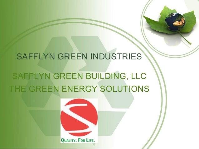 SAFFLYN GREEN INDUSTRIES SAFFLYN GREEN BUILDING, LLC THE GREEN ENERGY SOLUTIONS