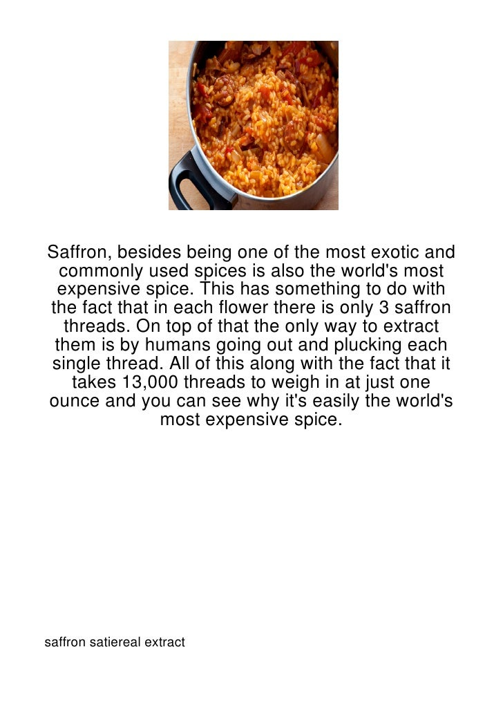 Saffron, besides being one of the most exotic and  commonly used spices is also the worlds most expensive spice. This has ...