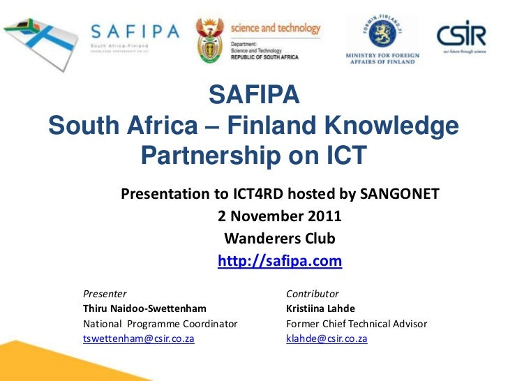 SAFIPASouth Africa – Finland Knowledge       Partnership on ICT         Presentation to ICT4RD hosted by SANGONET         ...