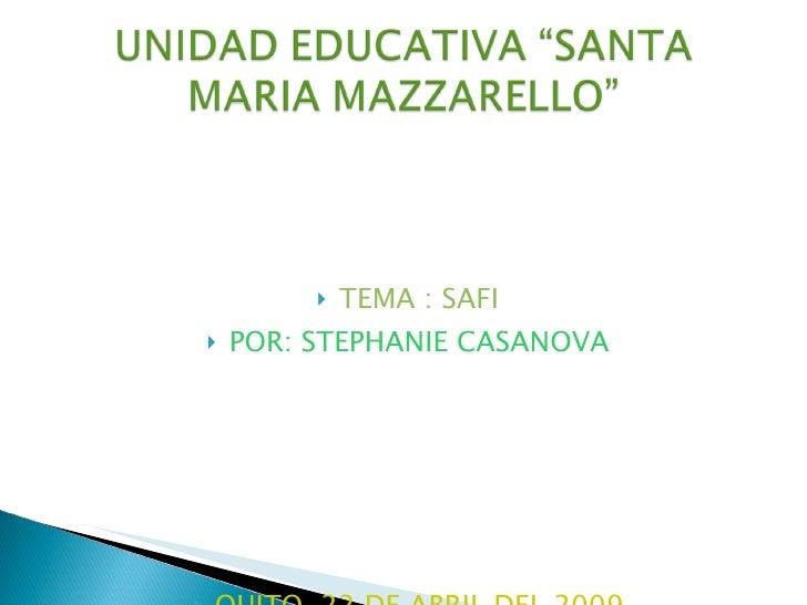 <ul><li>TEMA : SAFI </li></ul><ul><li>POR: STEPHANIE CASANOVA </li></ul><ul><li>QUITO, 22 DE ABRIL DEL 2009 </li></ul>your...