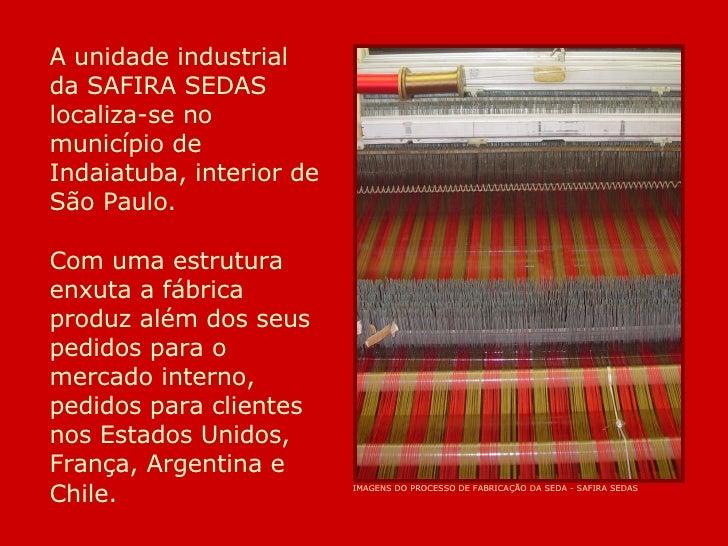 A unidade industrial da SAFIRA SEDAS localiza-se no município de Indaiatuba, interior de São Paulo. Com uma estrutura enxu...