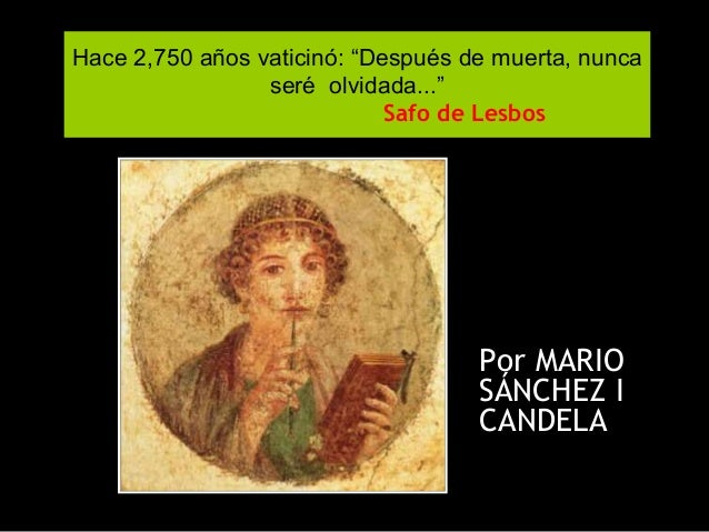 """Hace 2,750 años vaticinó: """"Después de muerta, nunca seré olvidada..."""" Safo de Lesbos Por MARIO SÁNCHEZ I CANDELA"""