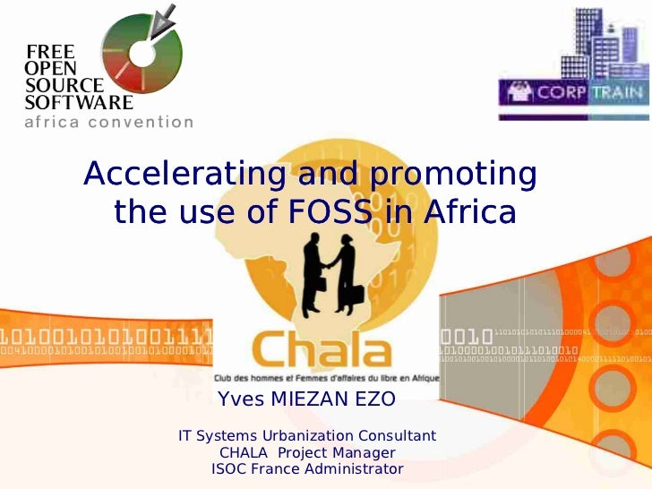 Accelerating and promoting the use of FOSS in Africa          Yves MIEZAN EZO     IT Systems Urbanization Consultant      ...