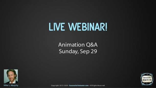 Copyright 2013-2020 - Successful Animator.com - All Rights ReservedMike L. Murphy LIVE WEBINAR! Animation Q&A Sunday, Sep ...