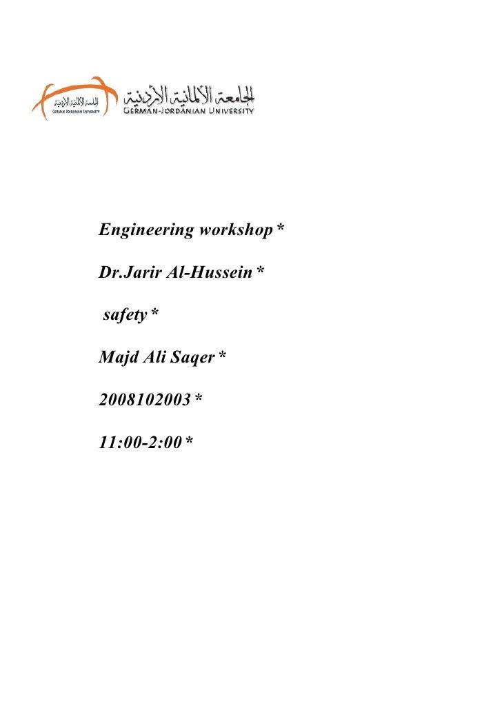 Engineering workshop *  Dr.Jarir Al-Hussein *  safety *  Majd Ali Saqer *  2008102003 *  11:00-2:00 *