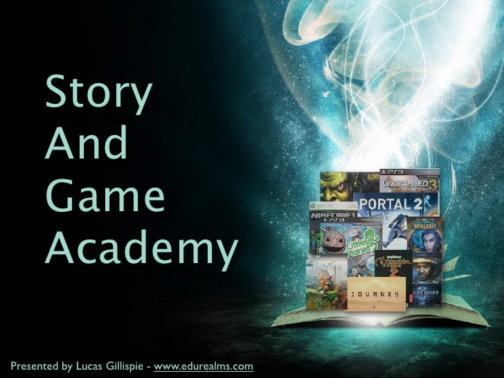 Story      And      Game      AcademyPresented by Lucas Gillispie - www.edurealms.com