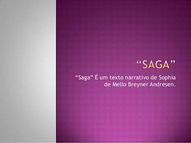 """""""Saga"""" É um texto narrativo de Sophiade Mello Breyner Andresen."""
