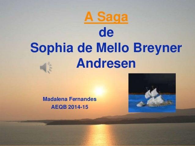 A Saga de Sophia de Mello Breyner Andresen Madalena Fernandes AEQB 2014-15
