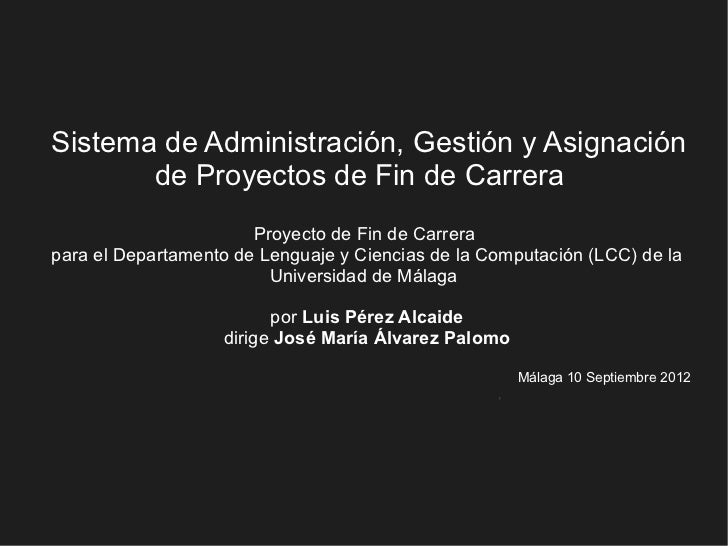 Sistema de Administración, Gestión y Asignación       de Proyectos de Fin de Carrera                       Proyecto de Fin...