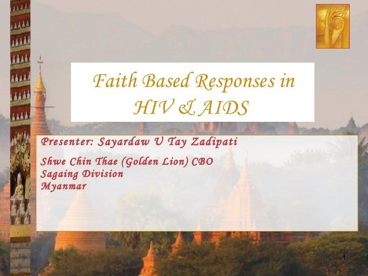 Presenter: Sayardaw U Tay Zadipati Shwe Chin Thae (Golden Lion) CBO Sagaing Division Myanmar Faith Based Responses in HIV ...