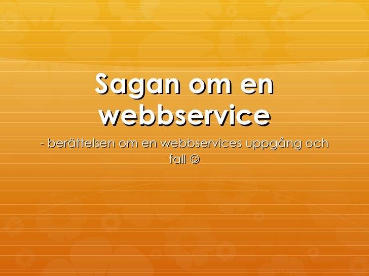 Sagan om en        webbservice- berättelsen om en webbservices uppgång och                     fall 