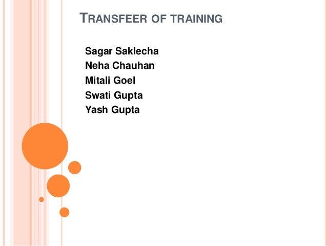 TRANSFEER OF TRAINING Sagar Saklecha Neha Chauhan Mitali Goel Swati Gupta Yash Gupta