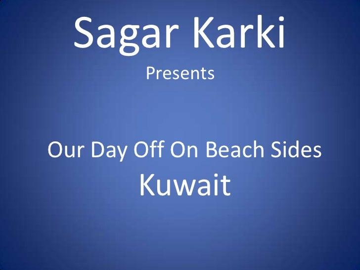 SagarKarkiPresents<br />Our Day Off On Beach Sides<br />Kuwait<br />