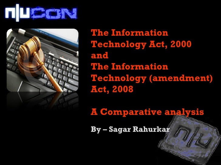The Information Technology Act, 2000  and  The Information Technology (amendment) Act, 2008 A Comparative analysis <ul><li...