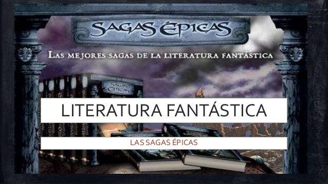 LITERATURA FANTÁSTICA LAS SAGAS ÉPICAS