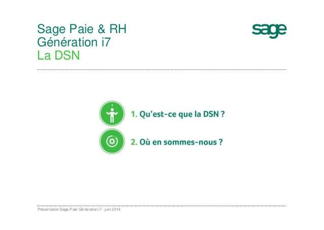 Sage Paie & RH Génération i7 La DSN Présentation Sage Paie Génération i7 - juin 2014