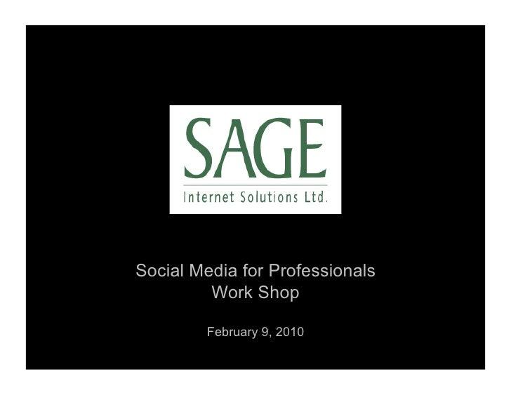 Social Media for Professionals          Work Shop          February 9, 2010