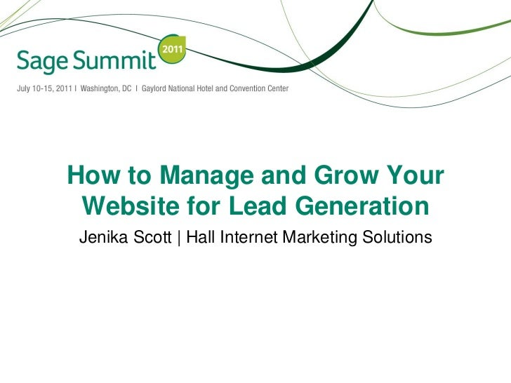 How to Manage and Grow Your Website for Lead GenerationJenika Scott | Hall Internet Marketing Solutions