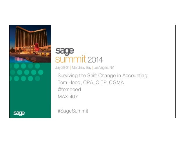 Surviving the Shift Change in Accounting! Tom Hood, CPA, CITP, CGMA ! @tomhood! MAX-407! ! #SageSummit! ! !