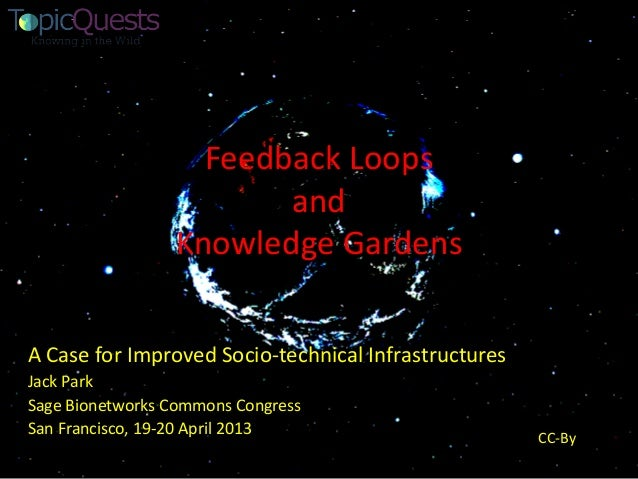 Feedback Loops                        and                 Knowledge GardensA Case for Improved Socio-technical Infrastruct...