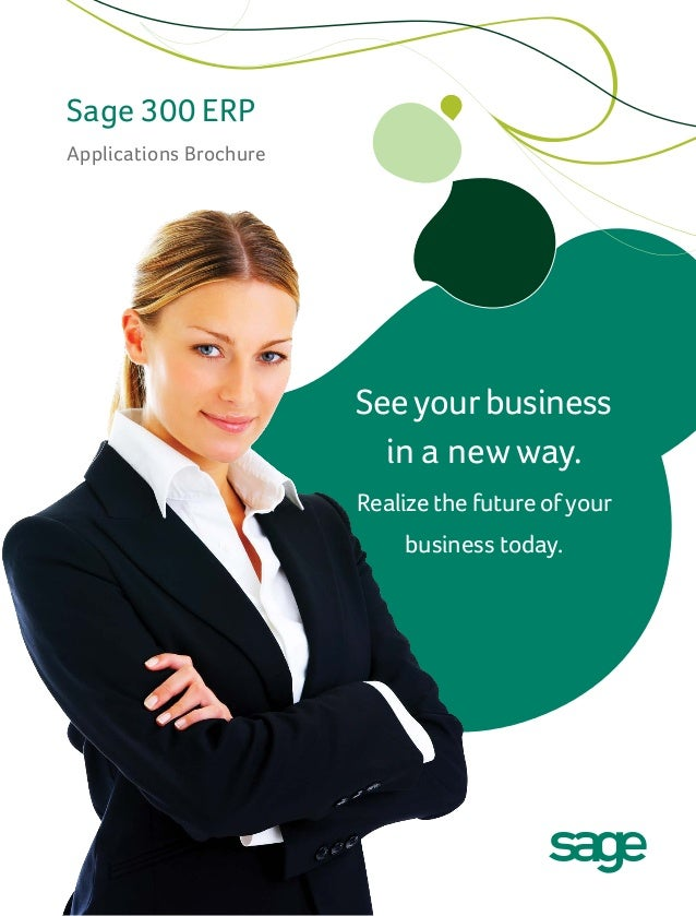 Seeyourbusinessin a new way.Realize the future ofyourbusiness today.Sage 300 ERPApplications Brochure
