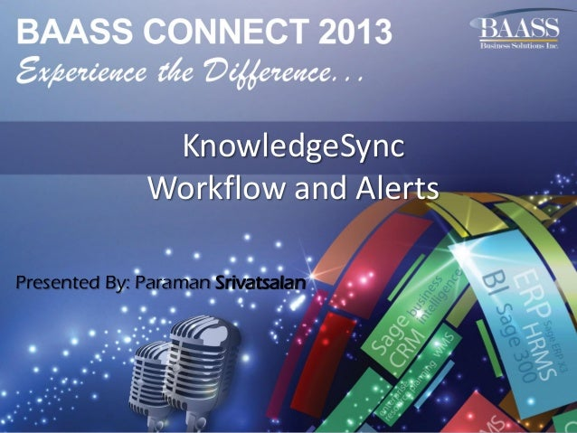 KnowledgeSync Workflow and Alerts Presented By: Paraman Srivatsalan