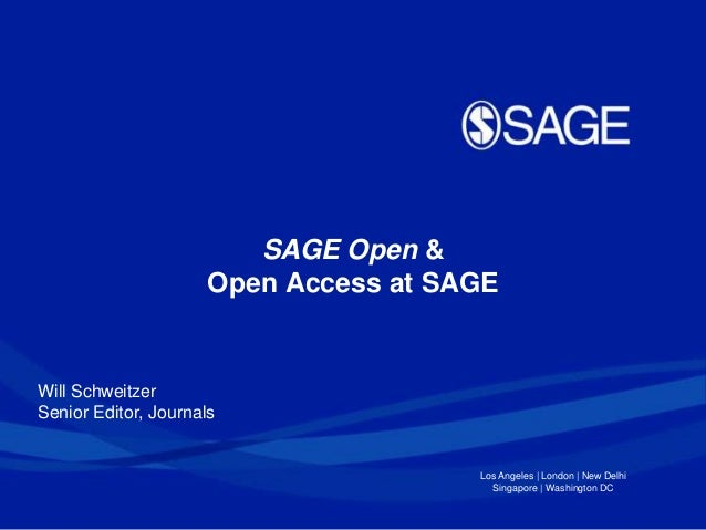 SAGE Open &                      Open Access at SAGEWill SchweitzerSenior Editor, Journals                                ...