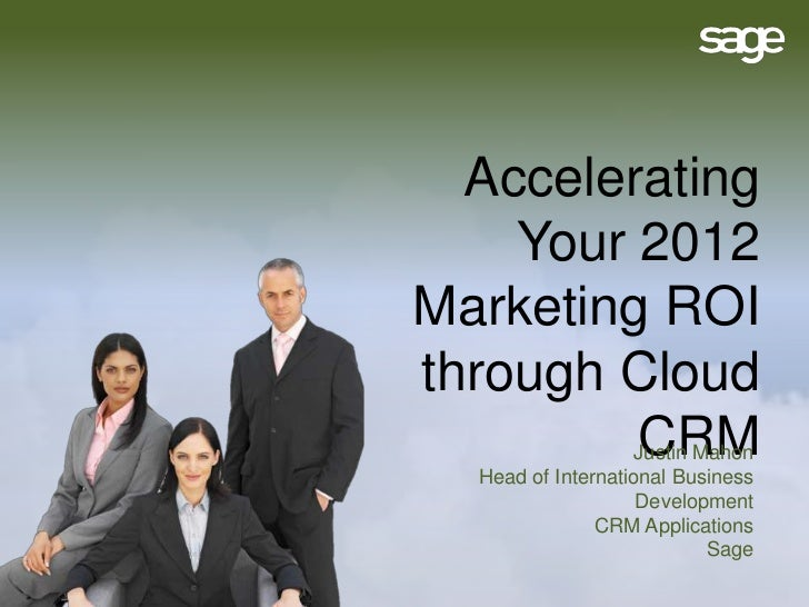 Accelerating    Your 2012Marketing ROIthrough Cloud         CRM        Justin Mahon  Head of International Business       ...