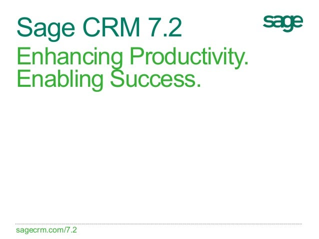 Sage CRM 7.2Enhancing Productivity.Enabling Success.sagecrm.com/7.2